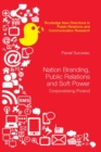 Nation Branding, Public Relations and Soft Power : Corporatising Poland - Book