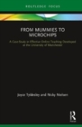 From Mummies to Microchips : A Case-Study in Effective Online Teaching Developed at the University of Manchester - Book