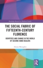 The Social Fabric of Fifteenth-Century Florence : Identities and Change in the World of Second-Hand Dealers - Book