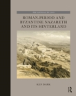 Roman-Period and Byzantine Nazareth and its Hinterland - Book