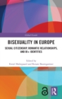 Bisexuality in Europe : Sexual Citizenship, Romantic Relationships, and Bi+ Identities - Book