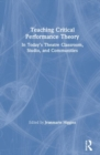 Teaching Critical Performance Theory : In Today's Theatre Classroom, Studio, and Communities - Book