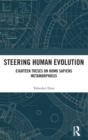 Steering Human Evolution : Eighteen Theses on Homo Sapiens Metamorphosis - Book