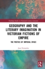 Geography and the Literary Imagination in Victorian Fictions of Empire : The Poetics of Imperial Space - Book