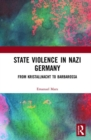 State Violence in Nazi Germany : From Kristallnacht to Barbarossa - Book