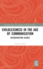 Childlessness in the Age of Communication : Deconstructing Silence - Book