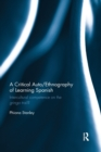 A Critical Auto/Ethnography of Learning Spanish : Intercultural competence on the gringo trail? - Book