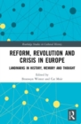 Reform, Revolution and Crisis in Europe : Landmarks in History, Memory and Thought - Book