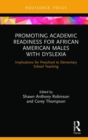 Promoting Academic Readiness for African American Males with Dyslexia : Implications for Preschool to Elementary School Teaching - Book