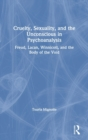 Cruelty, Sexuality and the Unconscious in Psychoanalysis : Freud, Lacan, Winnicott and the Body of the Void - Book