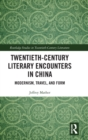Twentieth-century Literary Encounters in China : Modernism, Travel, and Form - Book