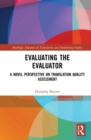 Evaluating the Evaluator : A Novel Perspective on Translation Quality Assessment - Book