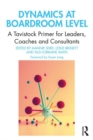Dynamics at Boardroom Level : A Tavistock Primer for Leaders, Coaches and Consultants - Book