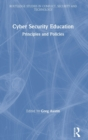 Cyber Security Education : Principles and Policies - Book