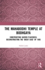 The Mahabodhi Temple at Bodhgaya : Constructing Sacred Placeness, Deconstructing the `Great Case' of 1895 - Book