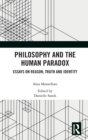 Philosophy and the Human Paradox : Essays on Reason, Truth and Identity - Book