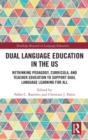 Dual Language Education in the US : Rethinking Pedagogy, Curricula, and Teacher Education to Support Dual Language Learning for All - Book