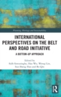International Perspectives on the Belt and Road Initiative : A Bottom-Up Approach - Book