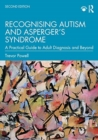Recognising Autism and Asperger's Syndrome : A Practical Guide to Adult Diagnosis and Beyond - Book