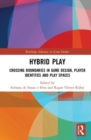 Hybrid Play : Crossing Boundaries in Game Design, Players Identities and Play Spaces - Book