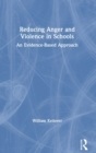 Reducing Anger and Violence in Schools : An Evidence-Based Approach - Book
