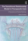 From Therapeutic Relationships to Transitional Care : A Theoretical and Practical Roadmap - Book