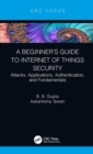 A Beginner's Guide to Internet of Things Security : Attacks, Applications, Authentication, and Fundamentals - Book