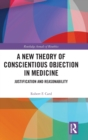A New Theory of Conscientious Objection in Medicine : Justification and Reasonability - Book