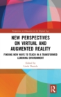 New Perspectives on Virtual and Augmented Reality : Finding New Ways to Teach in a Transformed Learning Environment - Book