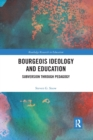 Bourgeois Ideology and Education : Subversion Through Pedagogy - Book