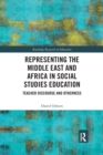Representing the Middle East and Africa in Social Studies Education : Teacher Discourse and Otherness - Book