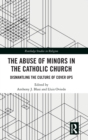 The Abuse of Minors in the Catholic Church : Dismantling the Culture of Cover Ups - Book