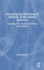 Enhancing the Well-Being of Students on the Autism Spectrum : Learning from Students, Parents, and Teachers - Book