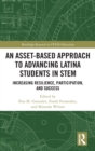An Asset-Based Approach to Advancing Latina Students in STEM : Increasing Resilience, Participation, and Success - Book