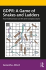 GDPR: A Game of Snakes and Ladders : How Small Businesses Can Win at the Compliance Game - Book