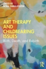 Art Therapy and Childbearing Issues : Birth, Death, and Rebirth - Book