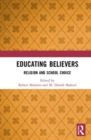 Educating Believers : Religion and School Choice - Book