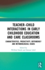 Teacher-Child Interactions in Early Childhood Education and Care Classrooms : Characteristics, Predictivity, Dependency and Methodological Issues - Book
