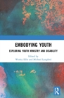 Embodying Youth : Exploring Youth Ministry and Disability - Book