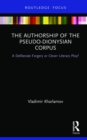 The Authorship of the Pseudo-Dionysian Corpus : A Deliberate Forgery or Clever Literary Ploy? - Book