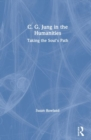 C. G. Jung in the Humanities : Taking the Soul's Path - Book