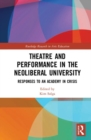 Theatre and Performance in the Neoliberal University : Responses to an Academy in Crisis - Book