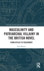 Masculinity and Patriarchal Villainy in the British Novel : From Hitler to Voldemort - Book