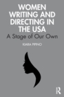 Women Writing and Directing in the USA : A Stage of Our Own - Book