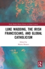 Luke Wadding, the Irish Franciscans, and Global Catholicism - Book