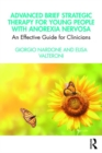 Advanced Brief Strategic Therapy for Young People with Anorexia Nervosa : An Effective Guide for Clinicians - Book