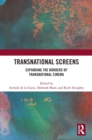Transnational Screens : Expanding the Borders of Transnational Cinema - Book