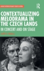 Contextualizing Melodrama in the Czech Lands : In Concert and on Stage - Book