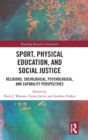 Sport, Physical Education, and Social Justice : Religious, Sociological, Psychological, and Capability Perspectives - Book