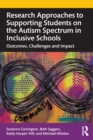 Research Approaches to Supporting Students on the Autism Spectrum in Inclusive Schools : Outcomes, Challenges and Impact - Book